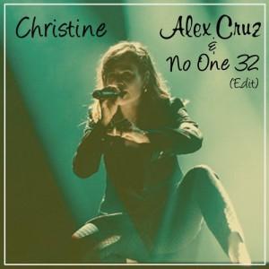 """Christine"" – Alex Cruz & No One 32 Edit"